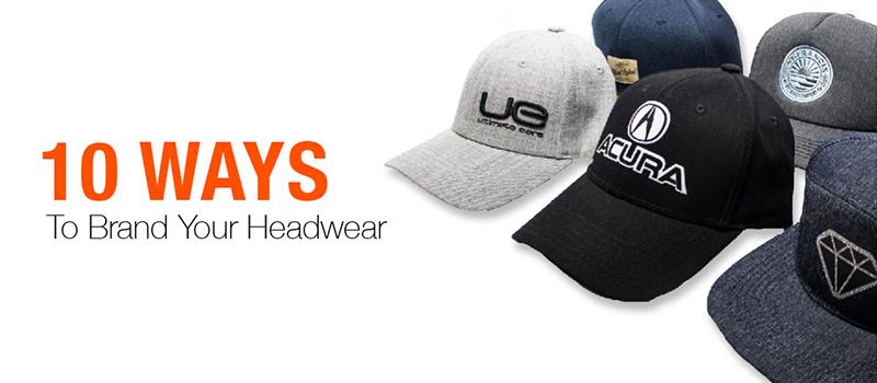 10 Different Ways To Brand Your Headwear Headwear Direct